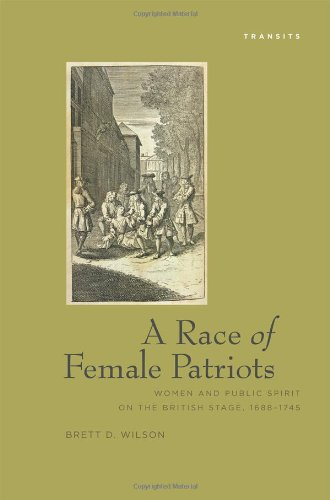 A Race of Female Patriots: Women and Public Spirit on the British Stage, 1688-1745: Wilson, Brett D...