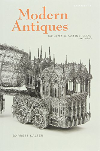 9781611483789: Modern Antiques: The Material Past in England, 1660–1780 (Transits: Literature, Thought & Culture, 1650–1850)