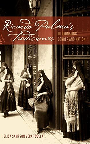 9781611484120: Ricardo Palma's Tradiciones: Illuminating Gender and Nation (Bucknell Studies in Latin American Literature and Theory)