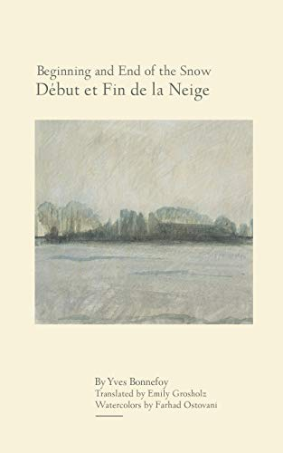 9781611484588: Beginning and End of the Snow / Debut et Fin de la Neige: Followed by Where the Arrow Falls / Suivi de La ou Retombe la Fleche