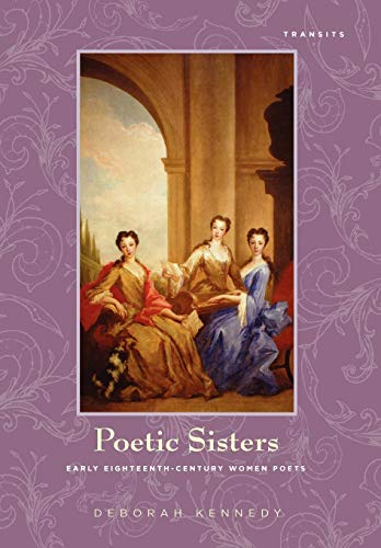 9781611484854: Poetic Sisters: Early Eighteenth-Century Women Poets (Transits: Literature, Thought & Culture, 1650--1850)
