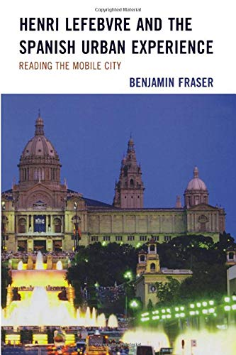 9781611485233: Henri Lefebvre and the Spanish Urban Experience: Reading from the Mobile City