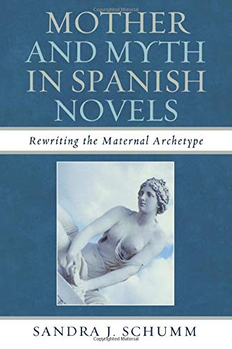 9781611485424: Mother & Myth in Spanish Novels: Rewriting the Matriarchal Archetype