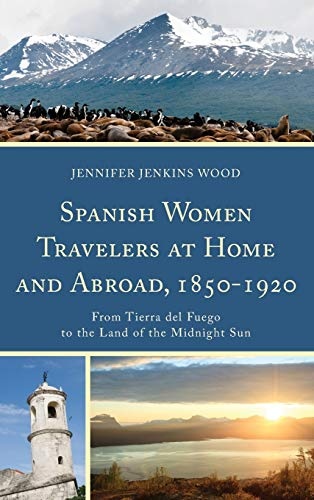 9781611485554: Spanish Women Travelers at Home and Abroad, 1850–1920: From Tierra del Fuego to the Land of the Midnight Sun