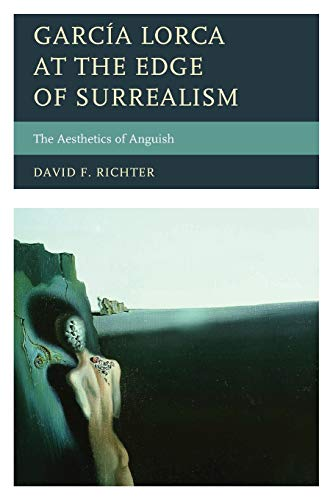 García Lorca at the Edge of Surrealism: The Aesthetics of Anguish: Richter, David F.