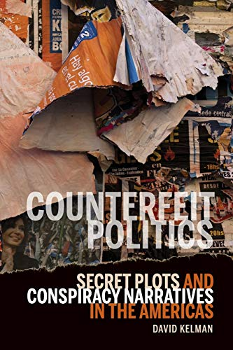 9781611485875: Counterfeit Politics: Secret Plots and Conspiracy Narratives in the Americas (Bucknell Studies in Latin American Literature and Theory)