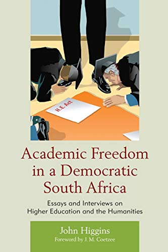 Academic Freedom in a Democratic South Africa: Essays and Interviews on Higher Education and the ...