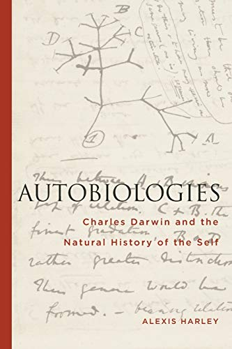 Autobiologies: Charles Darwin and the Natural History of the Self (Paperback): Alexis Harley