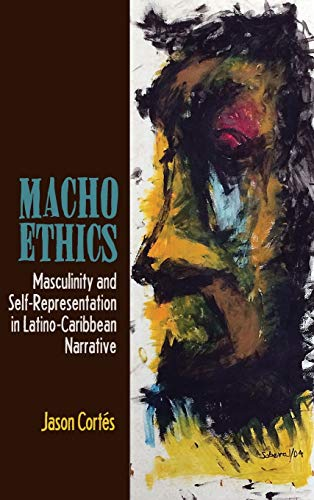 9781611486377: Macho Ethics: Masculinity and Self-Representation in Latino-Caribbean Narrative (Bucknell Studies in Latin American Literature and Theory)