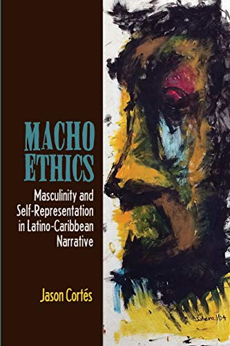 9781611486391: Macho Ethics: Masculinity and Self-Representation in Latino-Caribbean Narrative (Bucknell Studies in Latin American Literature and Theory)