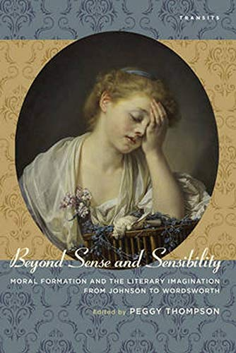 9781611486407: Beyond Sense and Sensibility: Moral Formation and the Literary Imagination from Johnson to Wordsworth (Transits: Literature, Thought & Culture, 1650–1850)