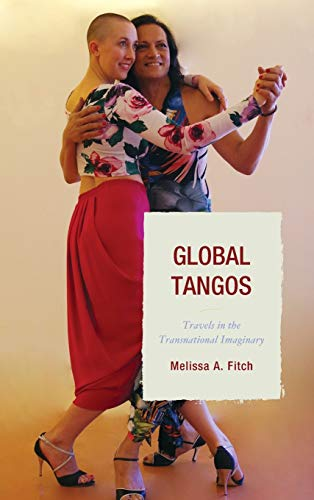 Global Tangos: Travels in the Transnational Imaginary: Fitch, Melissa A.