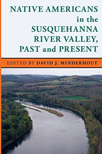 Native Americans in the Susquehanna River Valley, Past and Present (Paperback): David J. Minderhout