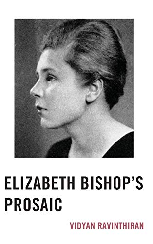 Elizabeth Bishop's Prosaic: Ravinthiran, Vidyan