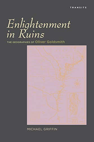Enlightenment in Ruins: The Geographies of Oliver Goldsmith (Transits: Literature, Thought & ...