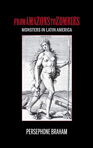 From Amazons to Zombies: Monsters in Latin America (Hardback): Persephone Braham