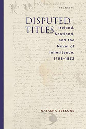 Disputed Titles: Ireland, Scotland, and the Novel of Inheritance, 1798-1832 (Transits: Literature, ...