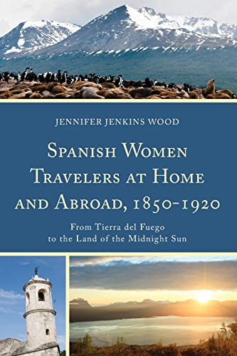 9781611487176: Spanish Women Travelers at Home and Abroad, 1850–1920: From Tierra del Fuego to the Land of the Midnight Sun