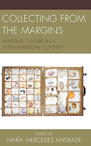Collecting from the Margins: Material Culture in a Latin American Context: Maria Mercedes Andrade