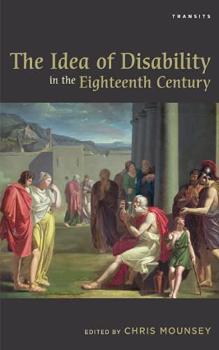9781611487398: The Idea of Disability in the Eighteenth Century (Transits: Literature, Thought & Culture, 1650–1850)