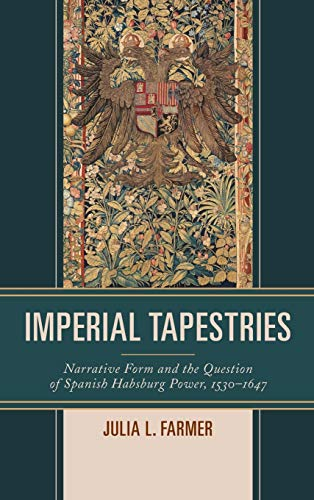 9781611487466: Imperial Tapestries: Narrative Form and the Question of Spanish Habsburg Power, 1530–1647
