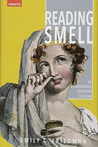 Reading Smell in Eighteenth-Century Fiction (Transits: Literature, Thought & Culture, 1650-1850...