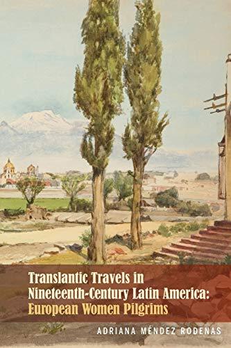 Transatlantic Travels in Nineteenth-Century Latin America: European Women Pilgrims (Bucknell ...