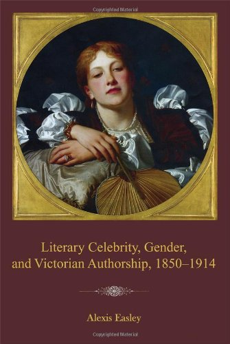 Literary Celebrity, Gender, and Victorian Authorship, 1850-1914 (Hardback): Alexis Easley