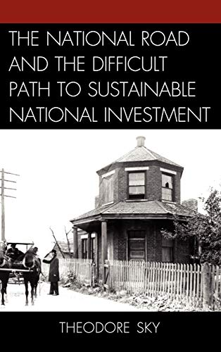 The National Road and the Difficult Path to Sustainable National Investment (Hardback): Theodore ...