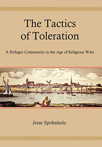 The Tactics of Toleration: A Refugee Community in the Age of Religious Wars (Hardback): Jesse ...
