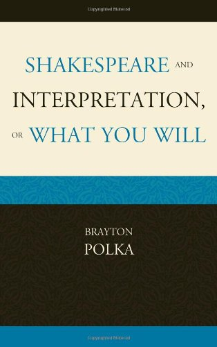 Shakespeare and Interpretation, or What You Will (Hardback): Brayton Polka