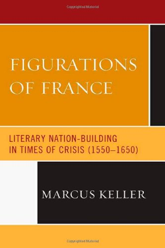 9781611490480: Figurations of France: Literary Nation-Building in Times of Crisis (1550-1650)