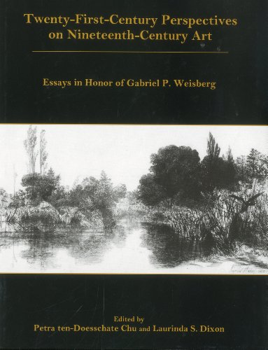 Twenty-First-Century Perspectives on Nineteenth-Century Art: Essays in Honor of Gabriel P. Weisberg...