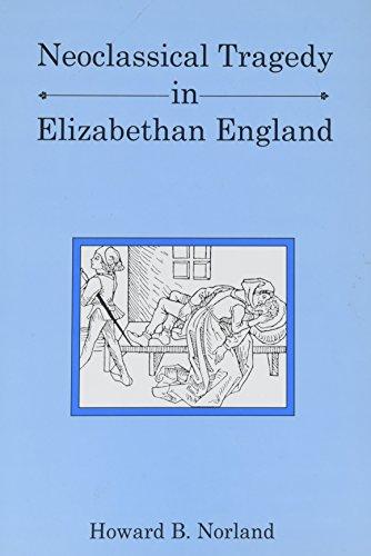 9781611491081: Neoclassical Tragedy in Elizabethan England