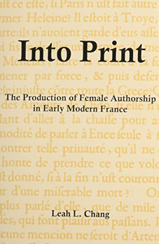 Into Print: The Production of Female Authorship in Early Modern France (Hardback): Leah L. Chang