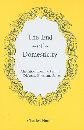 The End of Domesticity: Alienation from the Family in Dickens, Eliot, and James (Hardback): Charles...