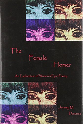 9781611491326: The Female Homer: An Exploration of Women's Epic Poetry