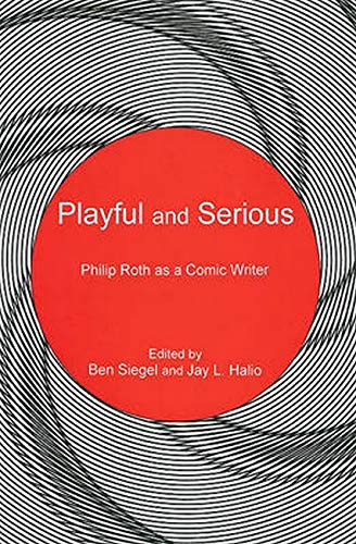 Playful and Serious: Philip Roth as a Comic Writer (Hardback)