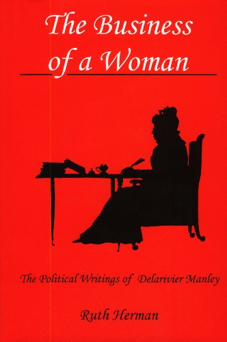 The Business of a Woman: The Political Writings of Delarivier Manley (Hardback): Ruth Herman