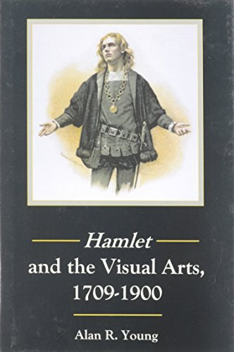 Hamlet and the Visual Arts, 1709-1900 (Hardback): Alan R. Young