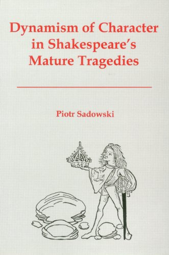 Dynamism of Character in Shakespeare s Mature Tragedies (Hardback): Piotr Sadowski