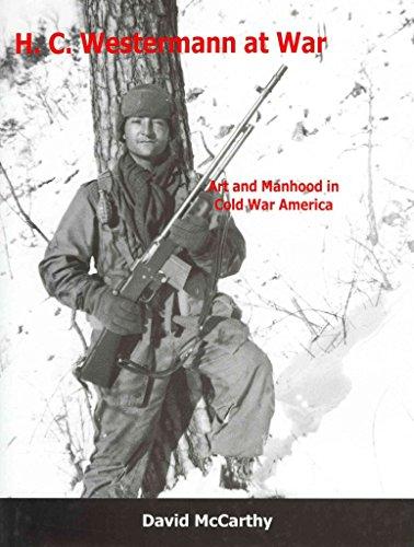 H.C. Westermann at War: Art and Manhood in Cold War America (Hardback): David McCarthy