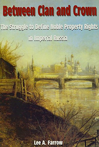 Between Clan and Crown: The Struggle to Define Noble Property Rights in Imperial Russia (Hardback):...
