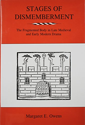 Stages of Dismemberment: The Fragmented Body in Late Medieval and Early Modern Drama (Hardback): ...