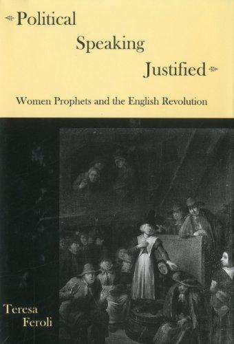 Political Speaking Justified: Women Prophets And the English Revolution: Teresa Feroli