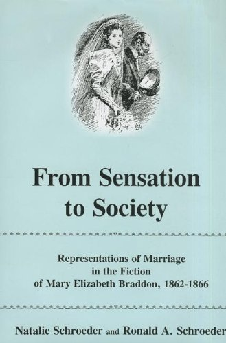 9781611492927: From Sensation to Society: Representations of Marriage in the Fiction of Mary Elizabeth Braddon, 1862-1866