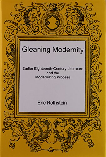 9781611493214: Gleaning Modernity: Earlier Eighteenth-Century Literature and the Modernizing Process
