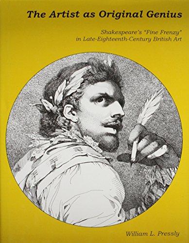 The Artist as Original Genius: Shakespeare s fine Frenzy in Late Eighteenth-century British Art (...