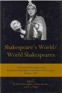 9781611493269: Shakespeare's World/World Shakespeares: The Selected Proceedings of the International Shakespeare Association World Congress, Brisbane, 2006 (The World Shakespeare Congress Proceedings)
