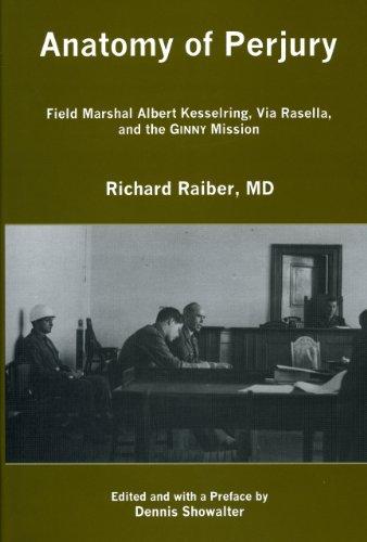 Anatomy of perjury; Field Marshal Albert Kesselring, Via Rasella, and the GINNY Mission: Richard ...